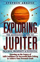 Exploring Jupiter : the astrological key to progress, prosperity & potential