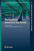Particularly sensitive sea areas : the IMO's role in protecting vulnerable marine areas