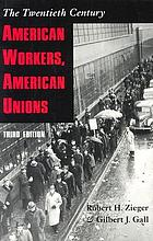 American workers, American unions : the twentieth century
