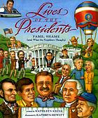 Lives of the presidents : fame, shame, and what the neighbors thought