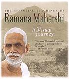 The essential teachings of Ramana Maharshi : a visual journey