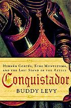 Conquistador : Hernán Cortés, King Montezuma, and the last stand of the Aztecs