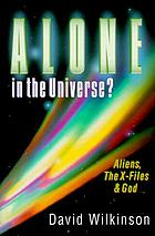 Alone in the universe? : aliens, the X-files & God