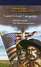 Custer's last campaign : Mitch Boyer and the Little Bighorn reconstructed