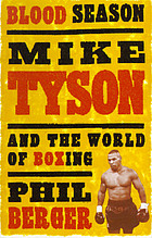 Blood season : Tyson and the world of boxing