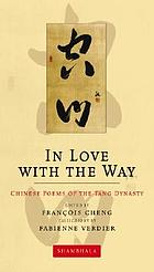 In love with the way : Chinese poems of the Tang Dynasty