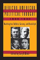 African American political thought, 1890-1930 : Washington, Du Bois, Garvey, and Randolph