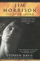 Jim Morrison : life, death, legend