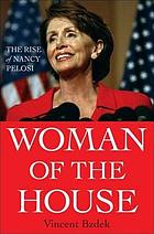 Woman of the House : the rise of Nancy Pelosi