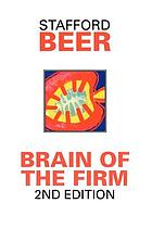 Brain of the firm : the managerial cybernetics of organization