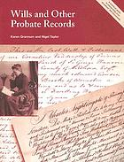 Wills and other probate records : a practical guide to researching your ancestors' last documents