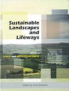 Sustainable landscapes and lifeways : scale and appropriateness