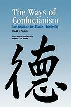 The ways of Confucianism : investigations in Chinese philosophy