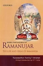 Ramanujar : the life and ideas of Ramanuja
