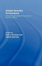 Global security governance : competing perceptions of security in the 21st century