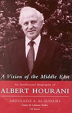 A vision of the Middle East : an intellectual biography of Albert Hourani