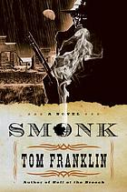 Smonk, or, Widow town : being the scabrous adventures of E.O. Smonk & of the whore Evavangeline in Clarke County, Alabama, early in the last century--