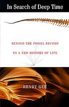 In search of deep time : beyond the fossil record to a new history of life