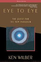 Eye to eye : the quest for the new paradigm