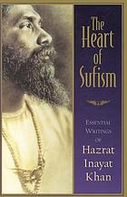 The heart of Sufism : essential writings of Hazrat Inayat Khan
