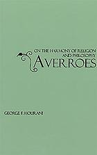 On the harmony of religions and philosophy. a translation, with introd. and notes, of Ibn Rushd's Kitāb faṣl al-maqāl