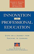 Innovation in professional education : steps on a journey from teaching to learning : the story of change and invention at the Weatherhead School of Management