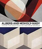 Albers and Moholy-Nagy : from the Bauhaus to the new world