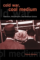 Cold War, cool medium : television, McCarthyism, and American culture