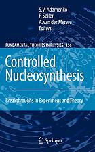 Controlled nucleosynthesis : breakthroughs in experiment and theory