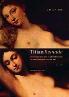 Titian remade : repetition and the transformation of early modern Italian art