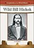 Legends of the Wild West : Wild Bill Hickok.