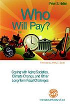 Who will pay? : coping with aging societies, climate change, and other long-term fiscal challenges