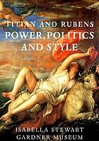 Titian and Rubens : power, politics, and style