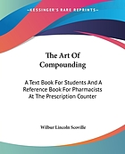 The art of compounding; a text book for students and a reference book for pharmacists at the prescription counter Art of compounding : a text book for students and a reference book for pharmacists at