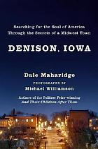 Denison, Iowa : searching for the soul of America through the secrets of a Midwest town