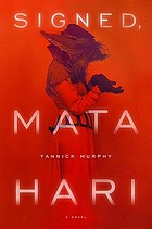 Signed, Mata Hari : a novel