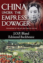 China under the empress dowager, being the history of the life and times of Tzǔ Hsi, comp. from the state papers and the private diary of the comptroller of her household