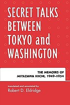 Secret talks between Tokyo and Washington : the memoirs of Miyazawa Kiichi, 1949-1954