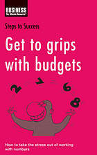 Get to grips with budgets : how to take the stress out of working with numbers