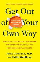 Get out of your own way : overcoming self-defeating behavior