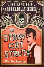 A stray cat struts : my life as a rockabilly rebel
