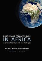 Hospice and palliative care in Africa : a review of developments and challenges