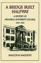A bridge built halfway : a history of Memorial University College, 1925-1950
