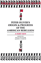 Peter Oliver's Origin & progress of the American Rebellion a Tory view