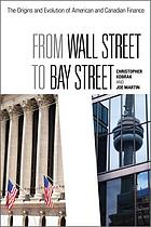 From Wall Street to Bay Street : the origins and evolution of American and Canadian finance