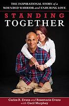 Standing Together : the Inspirational Story of a Wounded Warrior and Enduring Love.