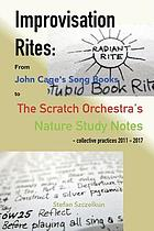 Improvisation rites : from John Cage's 'Song Books' to the Scratch Orchestra's 'Nature Study Notes'. Collective practices 2011-2017, an exploration