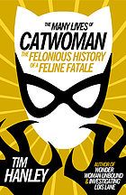 The many lives of Catwoman : the felonious history of a feline fatale