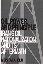 Oil, power, and principle : Iran's oil nationalization and its aftermath