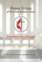 Women bishops of The United Methodist Church : extraordinary gifts of the spirit